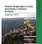 Dissesto idrogeologico in Italia: pericolosità e indicatori di rischio – Rapporto 2015